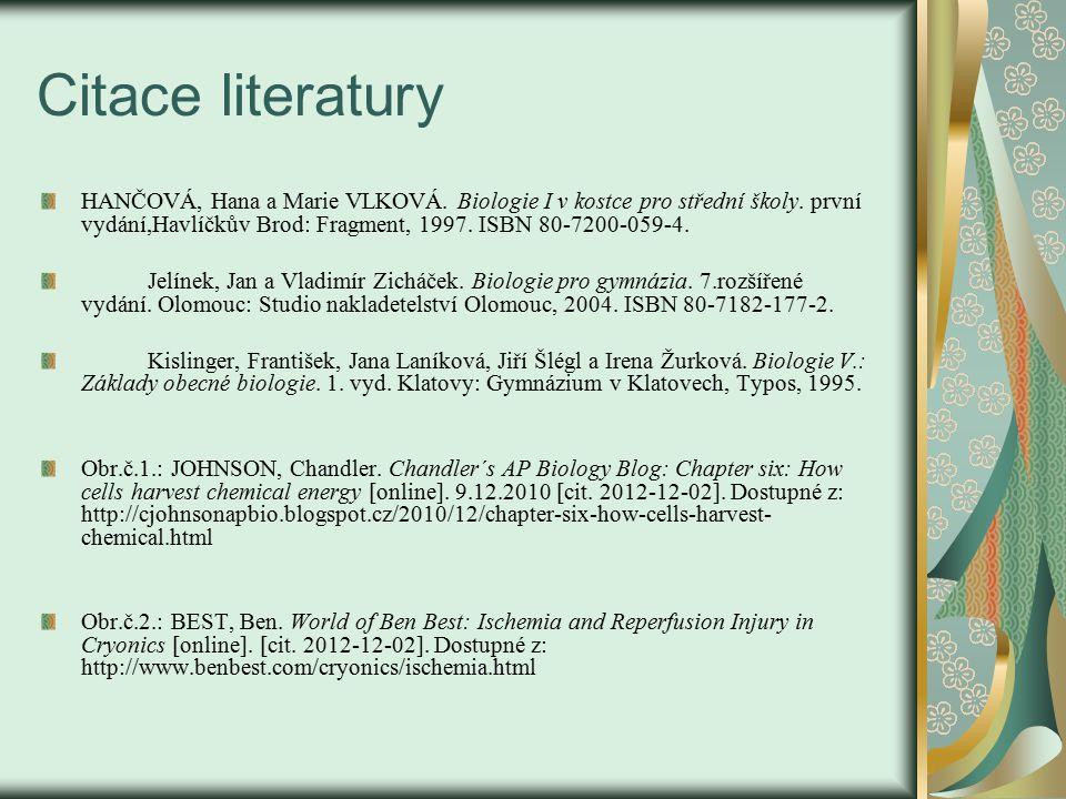 Citace literatury HANČOVÁ, Hana a Marie VLKOVÁ. Biologie I v kostce pro střední školy. první vydání,Havlíčkův Brod: Fragment, 1997. ISBN 80-7200-059-4