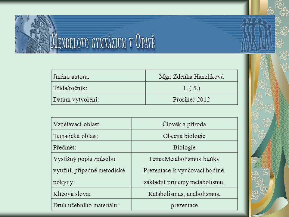 Jméno autora:Mgr. Zdeňka Hanzliková Třída/ročník:1. ( 5.) Datum vytvoření:Prosinec 2012 Vzdělávací oblast:Člověk a příroda Tematická oblast:Obecná bio