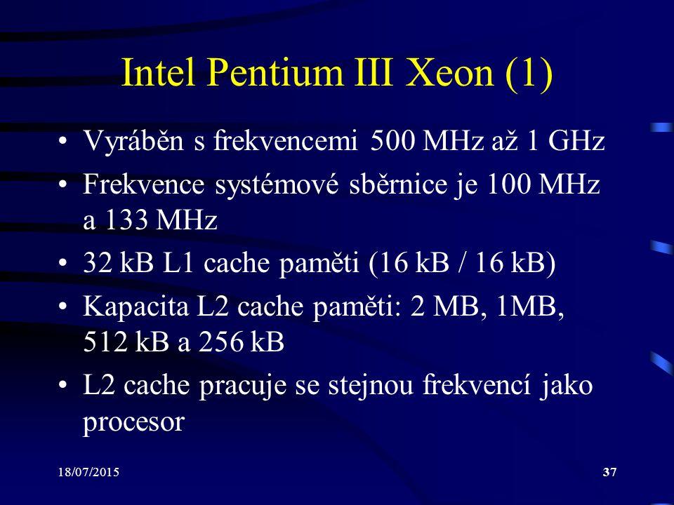 18/07/201537 Intel Pentium III Xeon (1) Vyráběn s frekvencemi 500 MHz až 1 GHz Frekvence systémové sběrnice je 100 MHz a 133 MHz 32 kB L1 cache paměti (16 kB / 16 kB) Kapacita L2 cache paměti: 2 MB, 1MB, 512 kB a 256 kB L2 cache pracuje se stejnou frekvencí jako procesor