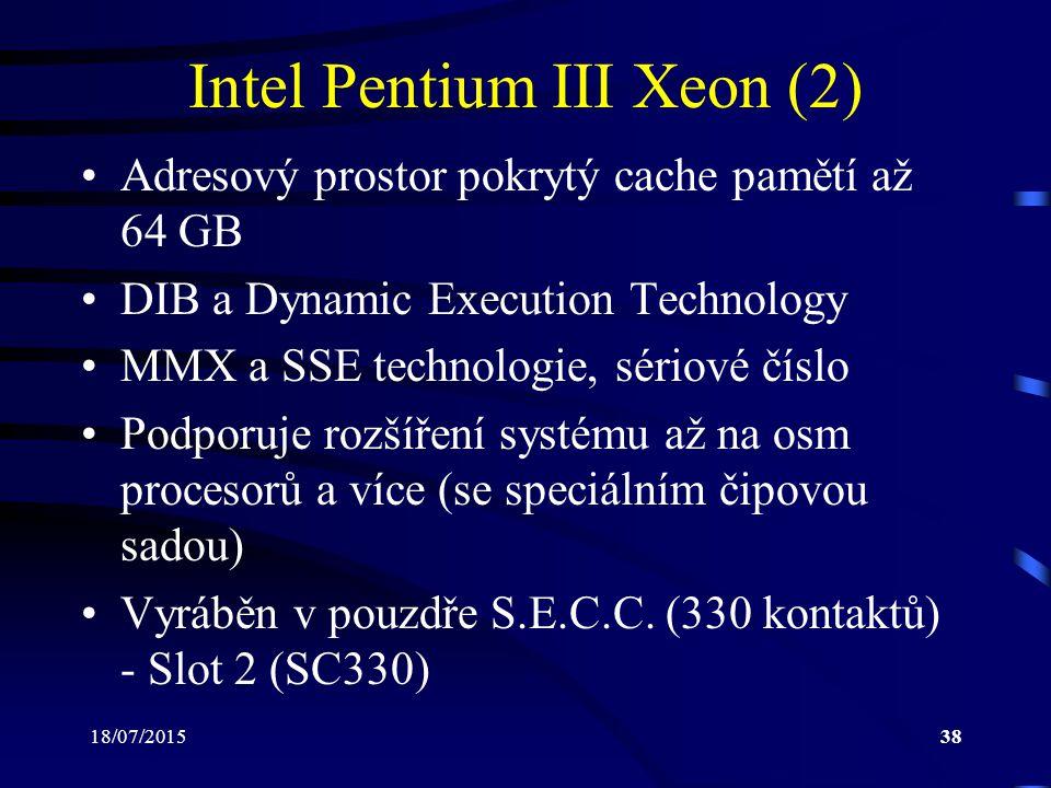 18/07/201538 Intel Pentium III Xeon (2) Adresový prostor pokrytý cache pamětí až 64 GB DIB a Dynamic Execution Technology MMX a SSE technologie, sériové číslo Podporuje rozšíření systému až na osm procesorů a více (se speciálním čipovou sadou) Vyráběn v pouzdře S.E.C.C.