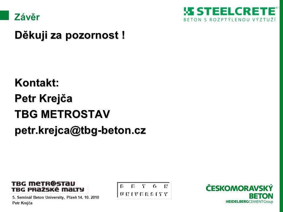 5. Seminář Beton University, Plzeň 14. 10. 2010 Petr Krejča Závěr Děkuji za pozornost .