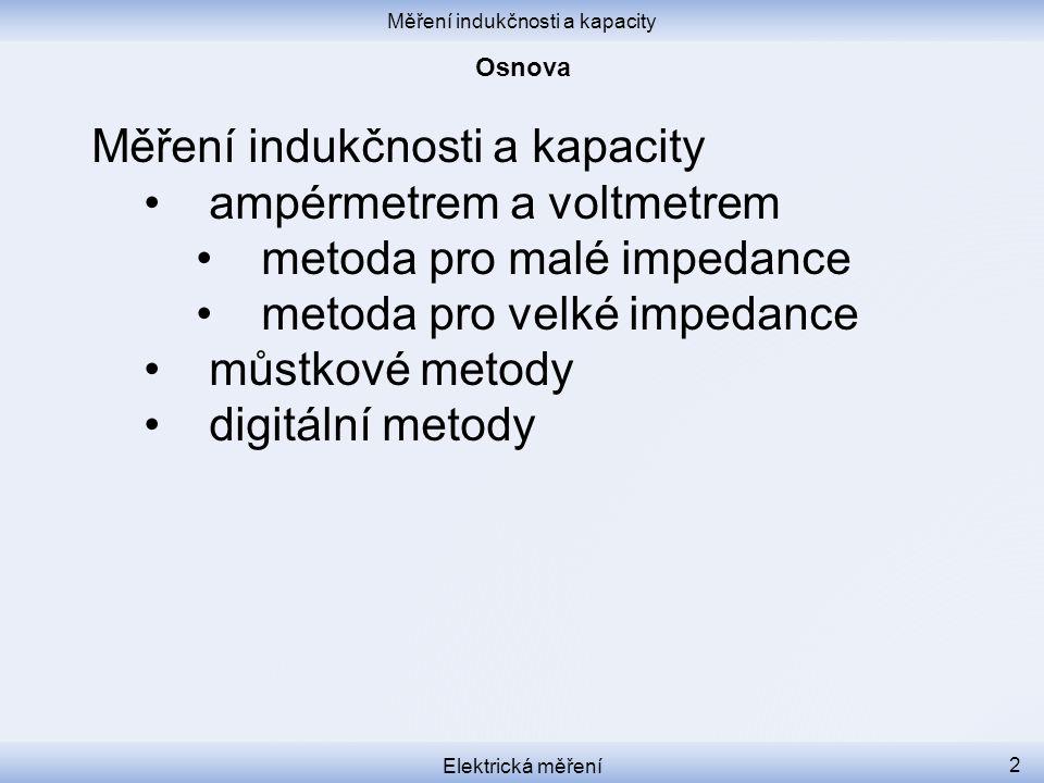Měření indukčnosti a kapacity Elektrická měření 3 Látku dle osnovy se naučte z http://www.sse-najizdarne.cz/dokumenty/studijni_materialy/elektricka_mereni.pdf od strany 35, a http://www.bernkopf.cz/skola/predmety/mereni/materialy/skripta/mereni_2.pdf od strany 9.