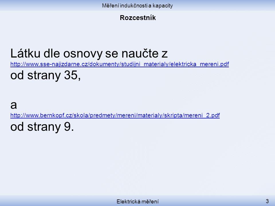 Měření indukčnosti a kapacity Elektrická měření 3 Látku dle osnovy se naučte z http://www.sse-najizdarne.cz/dokumenty/studijni_materialy/elektricka_me