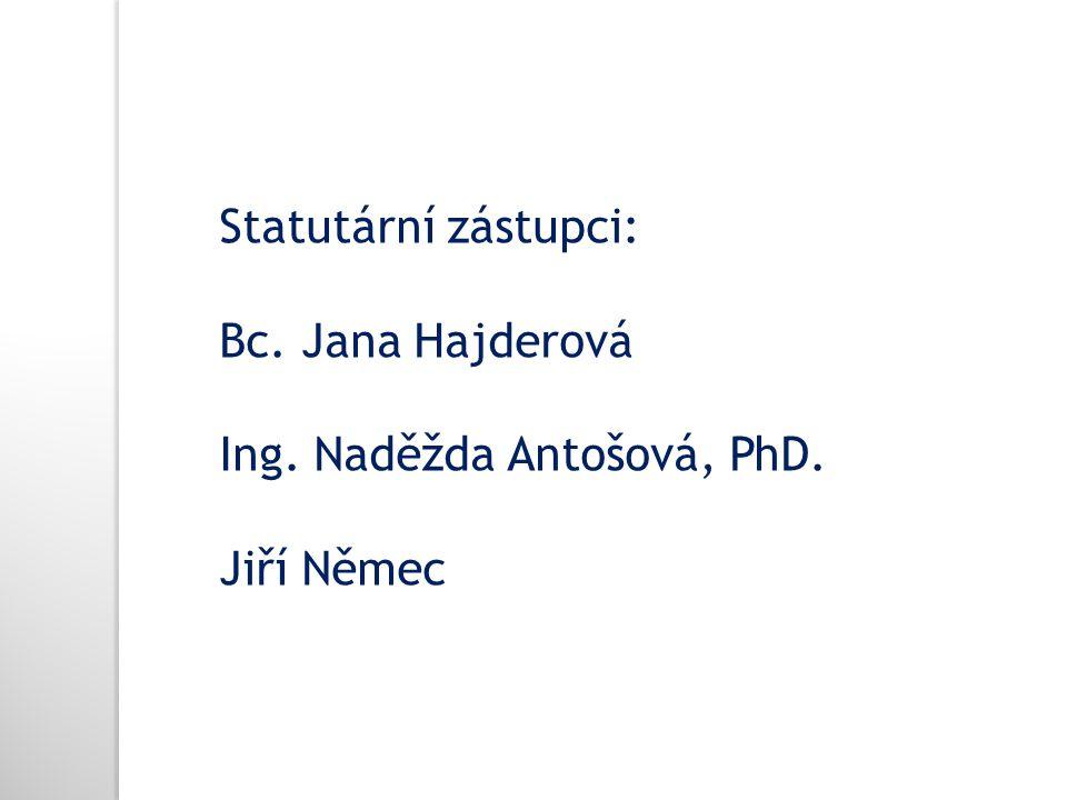 Statutární zástupci: Bc. Jana Hajderová Ing. Naděžda Antošová, PhD. Jiří Němec