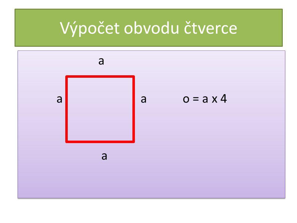 Výpočet obvodu čtverce a a a o = a x 4 a a a o = a x 4 a