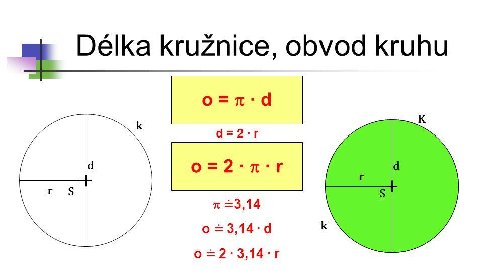 Délka kružnice, obvod kruhu 1.Vypočtěte délku kružnice, která má průměr 3,5 cm.