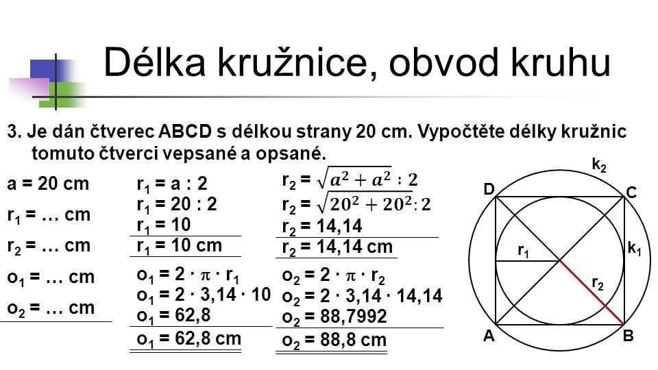Délka kružnice, obvod kruhu 4.Vypočtěte poloměr kružnice, která má délku 15 dm.