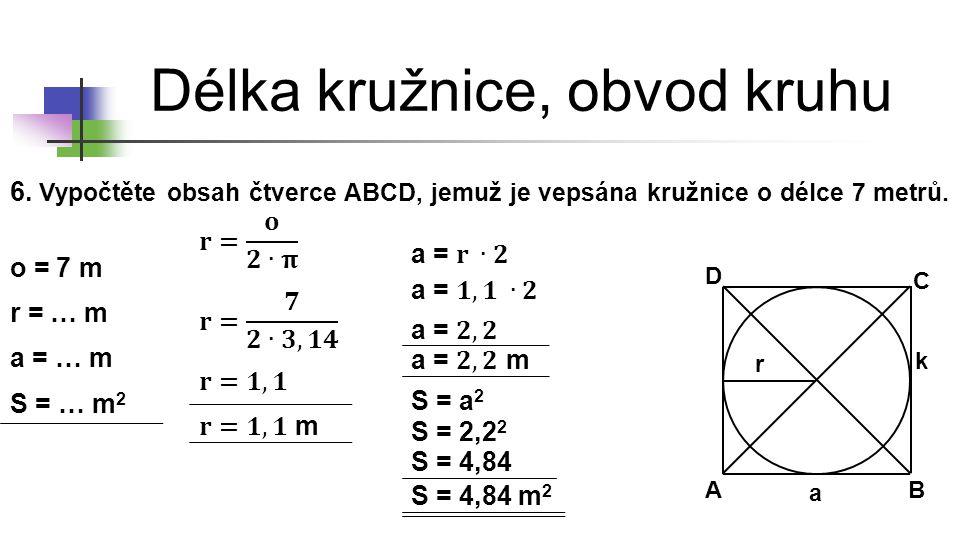 Délka kružnice, obvod kruhu 7.Vypočtěte obvod kruhu, který má průměr 17,2 cm.