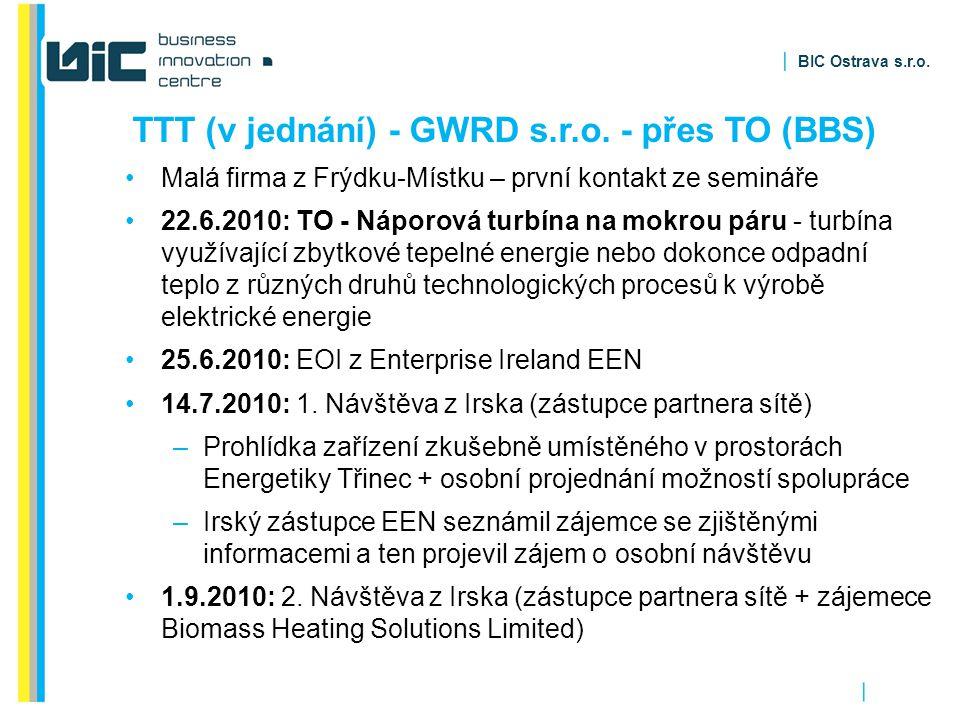 BIC Ostrava s.r.o. TTT (v jednání) - GWRD s.r.o. - přes TO (BBS) Malá firma z Frýdku-Místku – první kontakt ze semináře 22.6.2010: TO - Náporová turbí