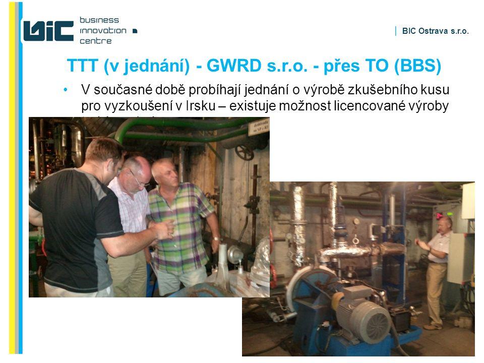 BIC Ostrava s.r.o. TTT (v jednání) - GWRD s.r.o. - přes TO (BBS) V současné době probíhají jednání o výrobě zkušebního kusu pro vyzkoušení v Irsku – e