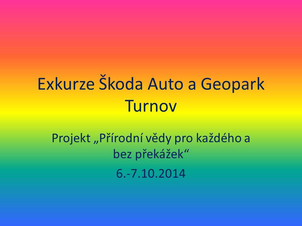 """Exkurze Škoda Auto a Geopark Turnov Projekt """"Přírodní vědy pro každého a bez překážek 6.-7.10.2014"""