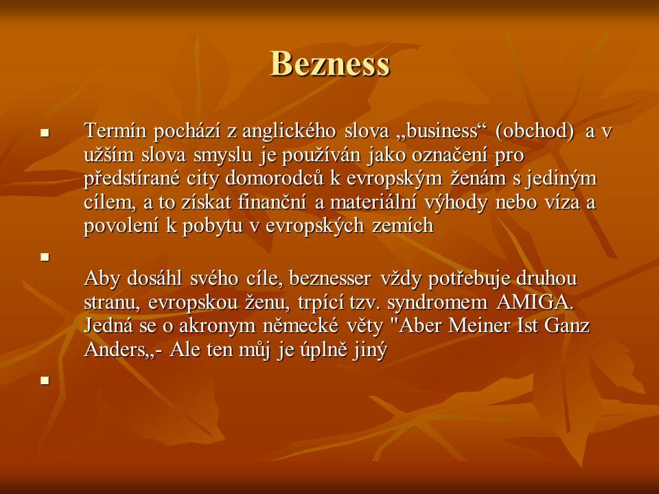 """Bezness Termín pochází z anglického slova """"business (obchod) a v užším slova smyslu je používán jako označení pro předstírané city domorodců k evropským ženám s jediným cílem, a to získat finanční a materiální výhody nebo víza a povolení k pobytu v evropských zemích Termín pochází z anglického slova """"business (obchod) a v užším slova smyslu je používán jako označení pro předstírané city domorodců k evropským ženám s jediným cílem, a to získat finanční a materiální výhody nebo víza a povolení k pobytu v evropských zemích Aby dosáhl svého cíle, beznesser vždy potřebuje druhou stranu, evropskou ženu, trpící tzv."""