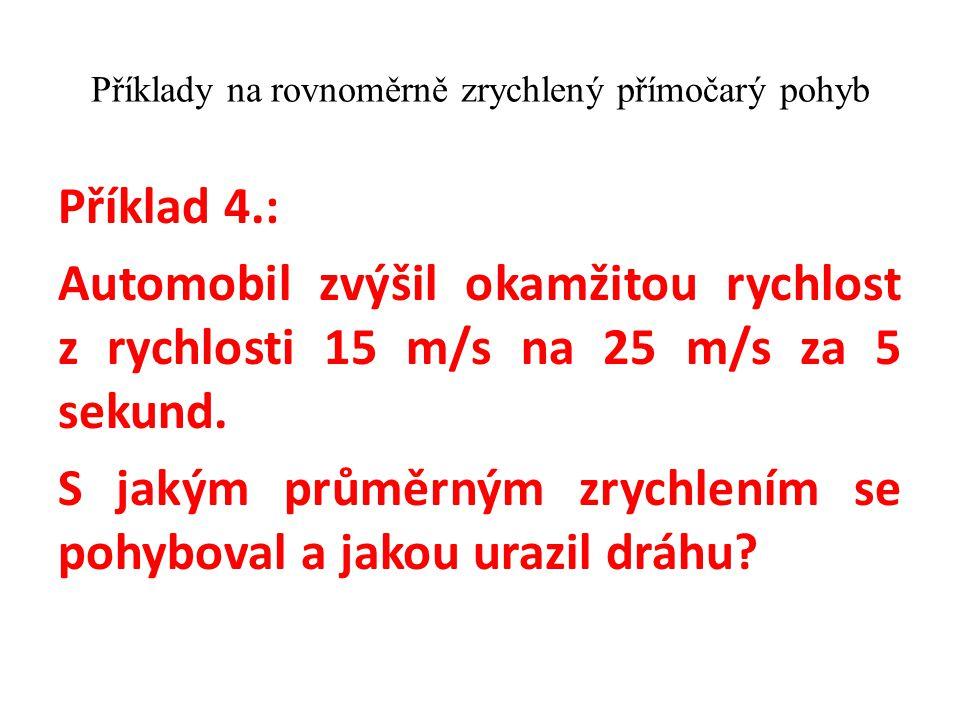 Příklad 4.: Automobil zvýšil okamžitou rychlost z rychlosti 15 m/s na 25 m/s za 5 sekund.