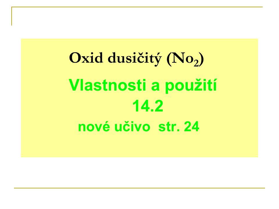 Oxid dusičitý (No 2 ) Vlastnosti a použití 14.2 nové učivo str. 24