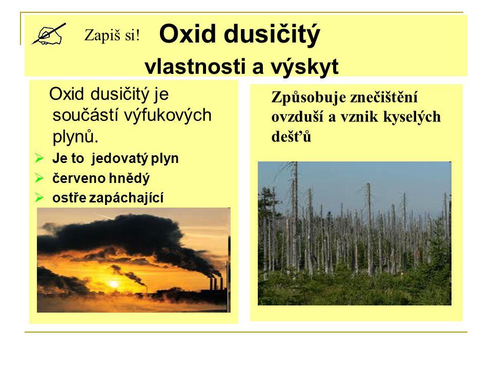 Oxid dusičitý vlastnosti a výskyt Zapiš si. Oxid dusičitý je součástí výfukových plynů.