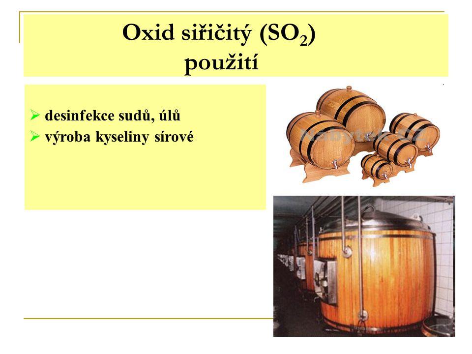 Oxid siřičitý (SO 2 ) použití  desinfekce sudů, úlů  výroba kyseliny sírové
