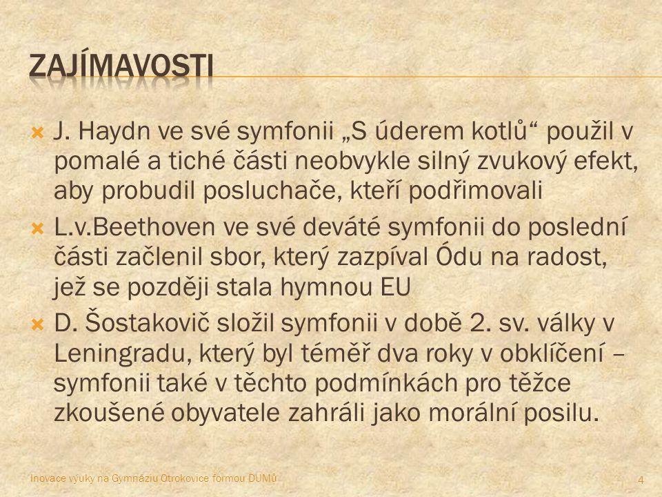 """ symfonický orchestr – orchestr, který má všechny nástrojové skupiny – je """"schopen hrát symfonie (na rozdíl od komorního orchestru)  symfonická báseň – druh jednodílné skladby, která """"vypráví nějaký mimohudební obsah (známá např."""