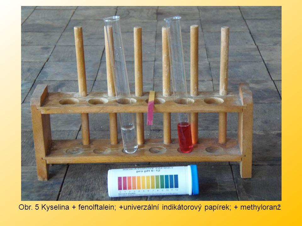 Obr. 5 Kyselina + fenolftalein; +univerzální indikátorový papírek; + methyloranž