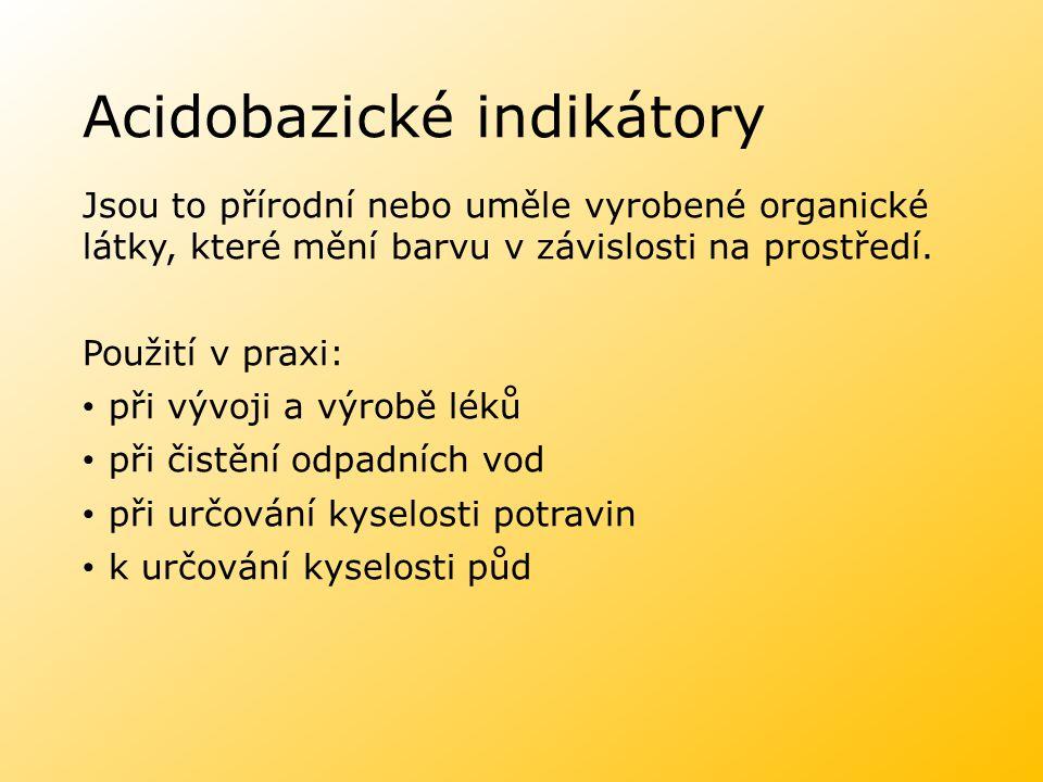 Acidobazické indikátory Jsou to přírodní nebo uměle vyrobené organické látky, které mění barvu v závislosti na prostředí. Použití v praxi: při vývoji