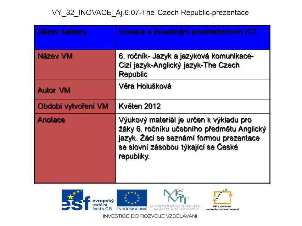 VY_32_INOVACE_Aj.6.07-The Czech Republic-prezentace Název šablony Inovace a zkvalitnění prostřednictvím ICT Název VM 6.