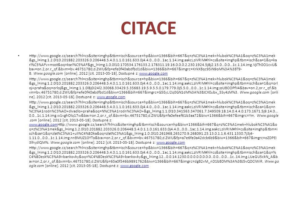 CITACE Http://www.google.cz/search?hl=cs&site=imghp&tbm=isch&source=hp&biw=1366&bih=667&q=z%C3%A1mek+hlubok%C3%A1&oq=z%C3%A1mek &gs_l=img.1.2.0l10.201882.203326.0.206448.5.4.0.1.1.0.161.633.0j4.4.0...0.0...1ac.1.14.img.aakcLziVRIM#hl=cs&site=imghp&tbm=isch&sa=1&q=ka rl%C5%AFv+most&oq=karl%C5%AF&gs_l=img.1.0.0l10.170534.176133.2.178311.19.16.0.0.0.2.230.1924.5j8j2.15.0...0.0...1c.1.14.img.VjiTh0O1cvU& bav=on.2,or.r_qf.&bvm=bv.46751780,d.ZWU&fp=efe0f40abdfbd1d&biw=1366&bih=667&imgrc=KrkXBqc95iN9oM%3A%3BT9- B.