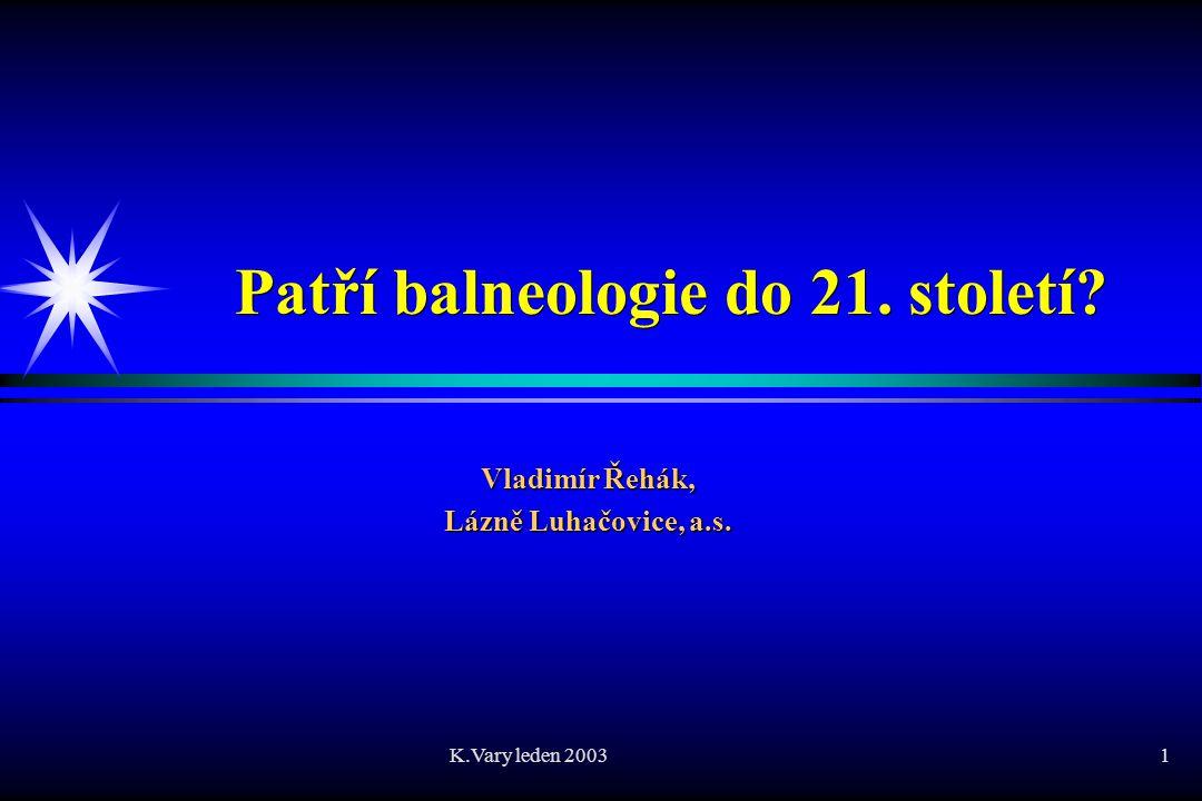 K.Vary leden 20031 Patří balneologie do 21. století? Vladimír Řehák, Lázně Luhačovice, a.s.