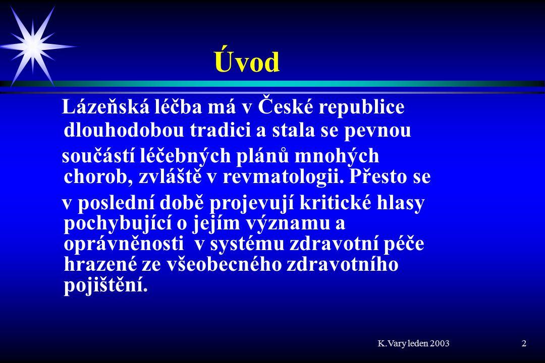 K.Vary leden 2003 2 Úvod Lázeňská léčba má v České republice dlouhodobou tradici a stala se pevnou součástí léčebných plánů mnohých chorob, zvláště v revmatologii.