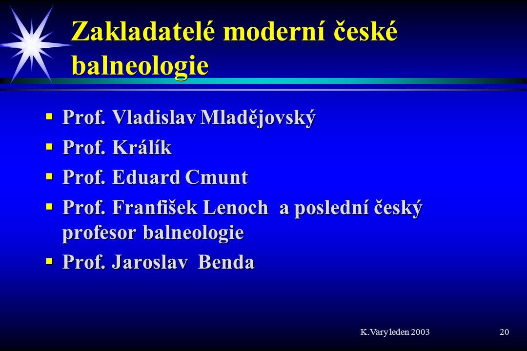 K.Vary leden 2003 20 Zakladatelé moderní české balneologie  Prof.