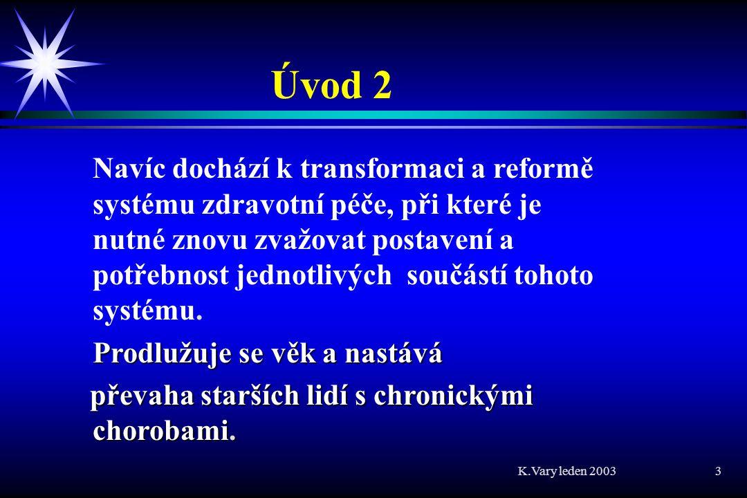 K.Vary leden 2003 3 Úvod 2 Navíc dochází k transformaci a reformě systému zdravotní péče, při které je nutné znovu zvažovat postavení a potřebnost jednotlivých součástí tohoto systému.
