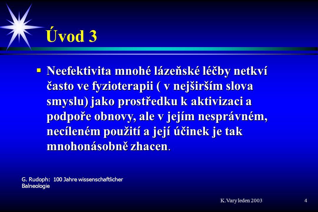 K.Vary leden 2003 45 Lázeňský pobyt může sloužit  A: obecně k zotavení:  prostý odpočinek (dovolená)  harmonizace denního rytmu  vyloučení škodlivých klimatických faktorů  zdravá výživa  omezení až vyloučení nesprávných návyků W.