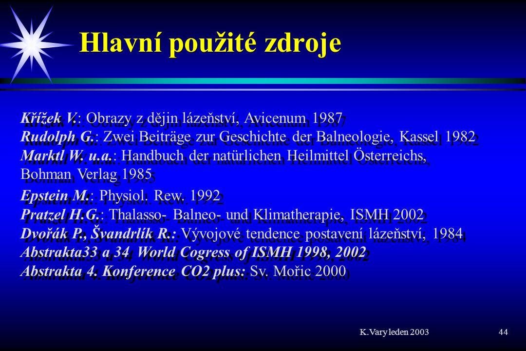 K.Vary leden 2003 44 Hlavní použité zdroje Křížek V.: Obrazy z dějin lázeňství, Avicenum 1987 Rudolph G.: Zwei Beiträge zur Geschichte der Balneologie, Kassel 1982 Marktl W.