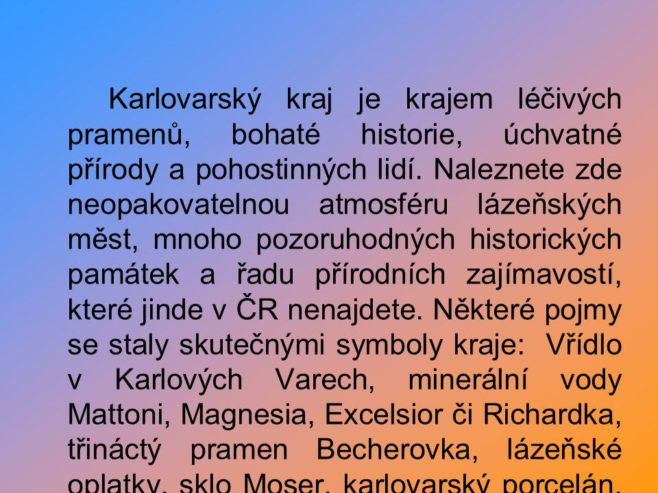 Karlovarský kraj je krajem léčivých pramenů, bohaté historie, úchvatné přírody a pohostinných lidí. Naleznete zde neopakovatelnou atmosféru lázeňských