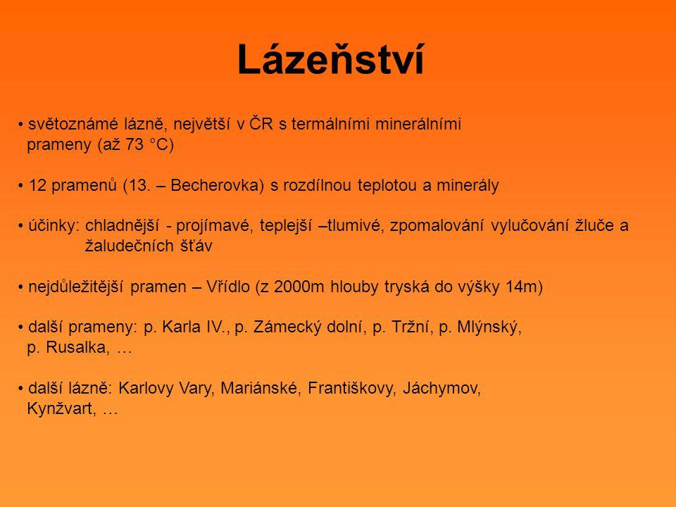 Lázeňství světoznámé lázně, největší v ČR s termálními minerálními prameny (až 73 °C) 12 pramenů (13. – Becherovka) s rozdílnou teplotou a minerály úč