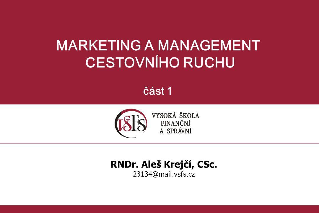 1.1. MARKETING A MANAGEMENT CESTOVNÍHO RUCHU část 1 RNDr. Aleš Krejčí, CSc. 23134@mail.vsfs.cz