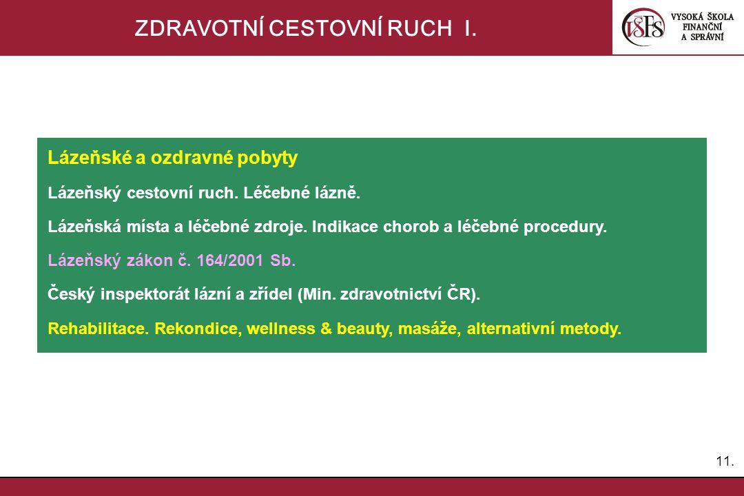 11. ZDRAVOTNÍ CESTOVNÍ RUCH I. Lázeňské a ozdravné pobyty Lázeňský cestovní ruch. Léčebné lázně. Lázeňská místa a léčebné zdroje. Indikace chorob a lé