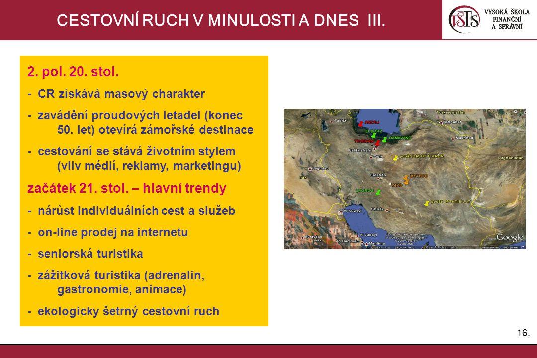 16. CESTOVNÍ RUCH V MINULOSTI A DNES III. 2. pol. 20. stol. - CR získává masový charakter - zavádění proudových letadel (konec 50. let) otevírá zámořs