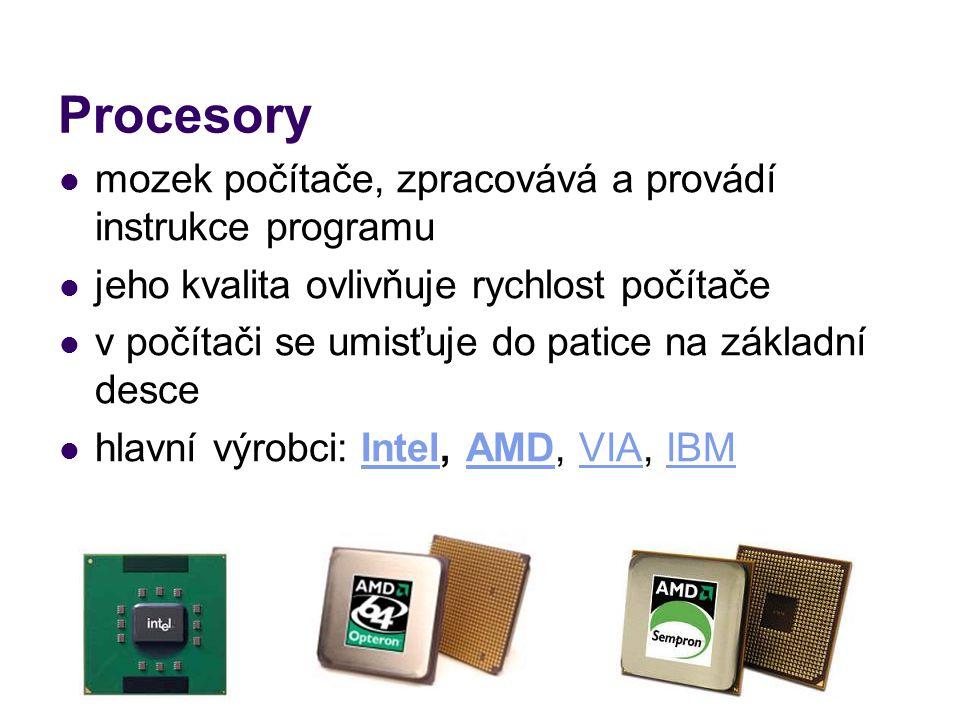 Procesory mozek počítače, zpracovává a provádí instrukce programu jeho kvalita ovlivňuje rychlost počítače v počítači se umisťuje do patice na základn