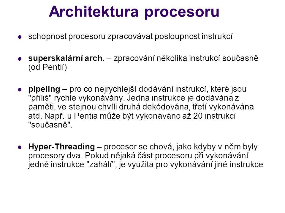 Architektura procesoru schopnost procesoru zpracovávat posloupnost instrukcí superskalární arch. – zpracování několika instrukcí současně (od Pentií)