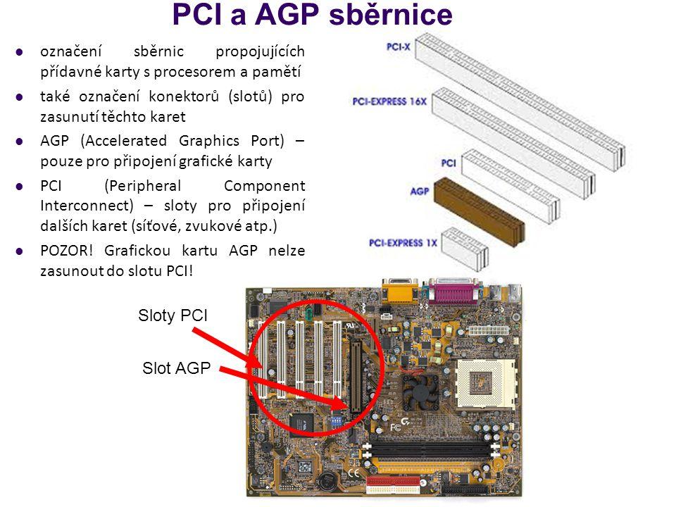 PCI a AGP sběrnice označení sběrnic propojujících přídavné karty s procesorem a pamětí také označení konektorů (slotů) pro zasunutí těchto karet AGP (