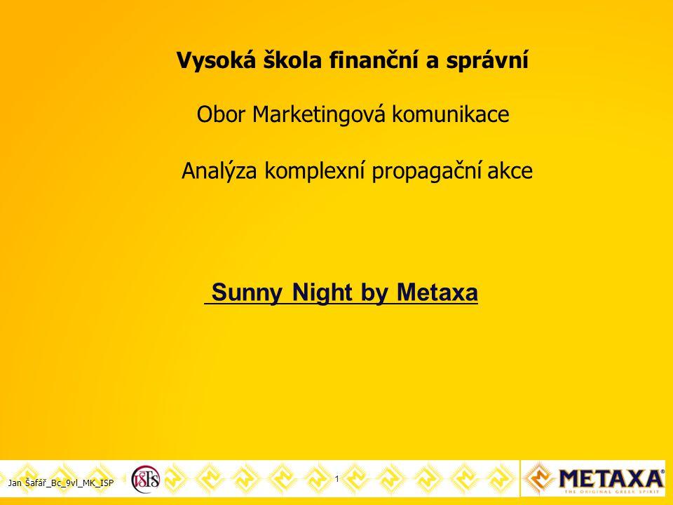 Jan Šafář_Bc_9vl_MK_ISP 1 Sunny Night by Metaxa Analýza komplexní propagační akce Vysoká škola finanční a správní Obor Marketingová komunikace