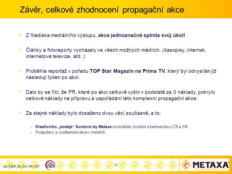 Jan Šafář_Bc_9vl_MK_ISP Závěr, celkové zhodnocení propagační akce Z hlediska mediálního výstupu, akce jednoznačně splnila svůj úkol.