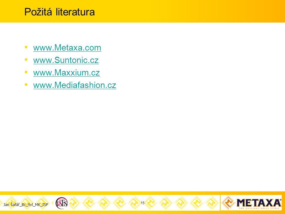 Jan Šafář_Bc_9vl_MK_ISP Požitá literatura www.Metaxa.com www.Suntonic.cz www.Maxxium.cz www.Mediafashion.cz 15
