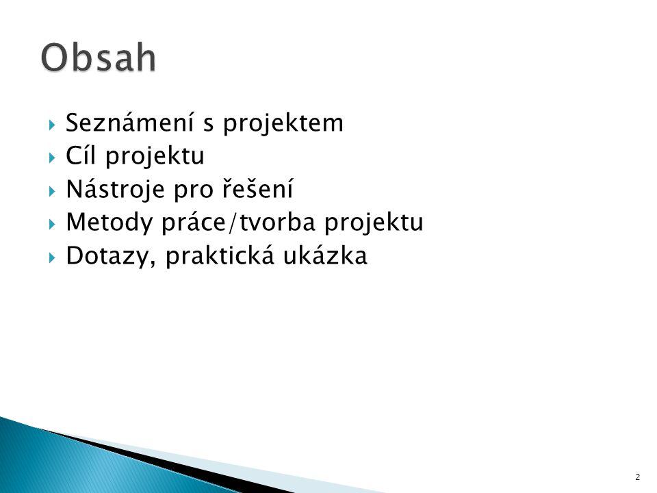  Seznámení s projektem  Cíl projektu  Nástroje pro řešení  Metody práce/tvorba projektu  Dotazy, praktická ukázka 2