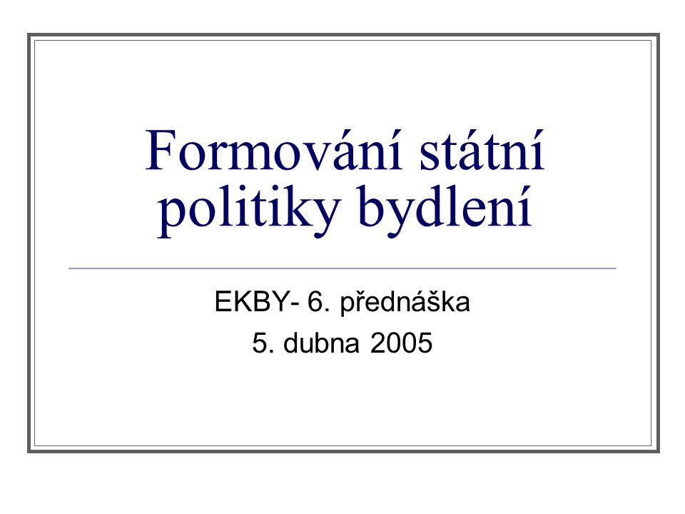 Formování státní politiky bydlení EKBY- 6. přednáška 5. dubna 2005