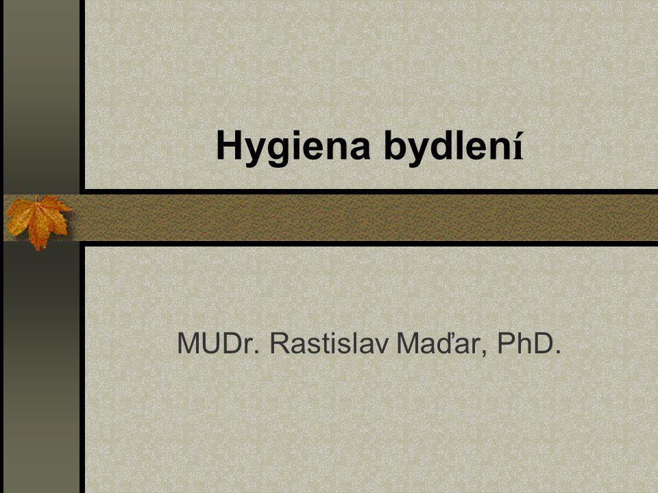 Hygiena bydlen í MUDr. Rastislav Maďar, PhD.