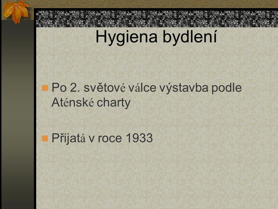 Hygiena bydlení Po 2. světov é v á lce výstavba podle At é nsk é charty Přijat á v roce 1933