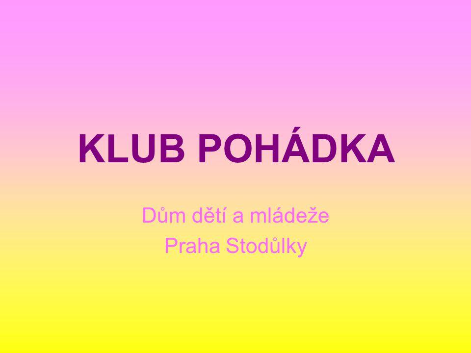 KLUB POHÁDKA Dům dětí a mládeže Praha Stodůlky