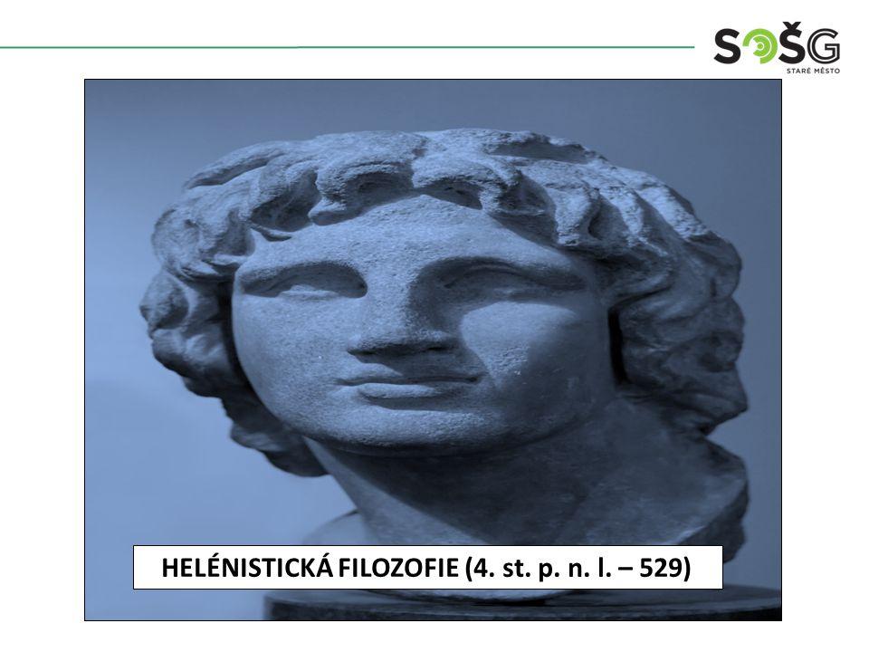 HELÉNISTICKÁ FILOZOFIE (4. st. p. n. l. – 529)