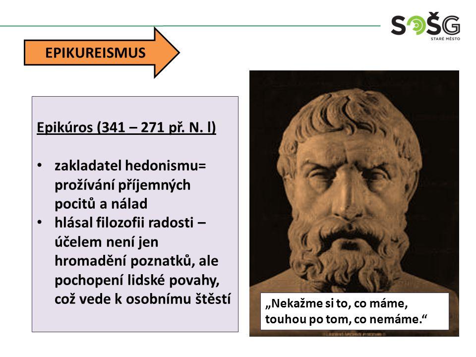 """EPIKUREISMUS """"Nekažme si to, co máme, touhou po tom, co nemáme."""" Epikúros (341 – 271 př. N. l) zakladatel hedonismu= prožívání příjemných pocitů a nál"""