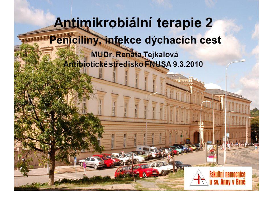 Antimikrobiální terapie 2 Peniciliny, infekce dýchacích cest MUDr. Renata Tejkalová Antibiotické středisko FNUSA 9.3.2010